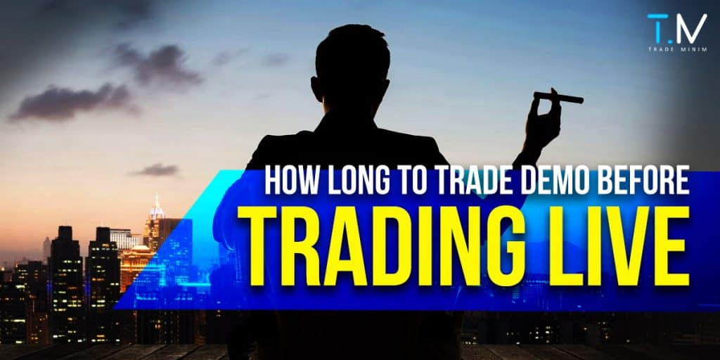 how long should i trade demo before trading live
